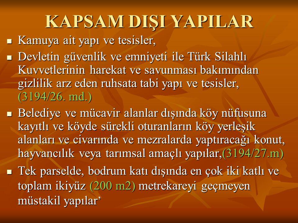 KAPSAM DIŞI YAPILAR  Kamuya ait yapı ve tesisler,  Devletin güvenlik ve emniyeti ile Türk Silahlı Kuvvetlerinin harekat ve savunması bakımından gizl