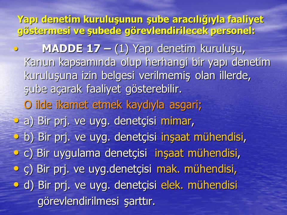 Yapı denetim kuruluşunun şube aracılığıyla faaliyet göstermesi ve şubede görevlendirilecek personel: • MADDE 17 – (1) Yapı denetim kuruluşu, Kanun kap