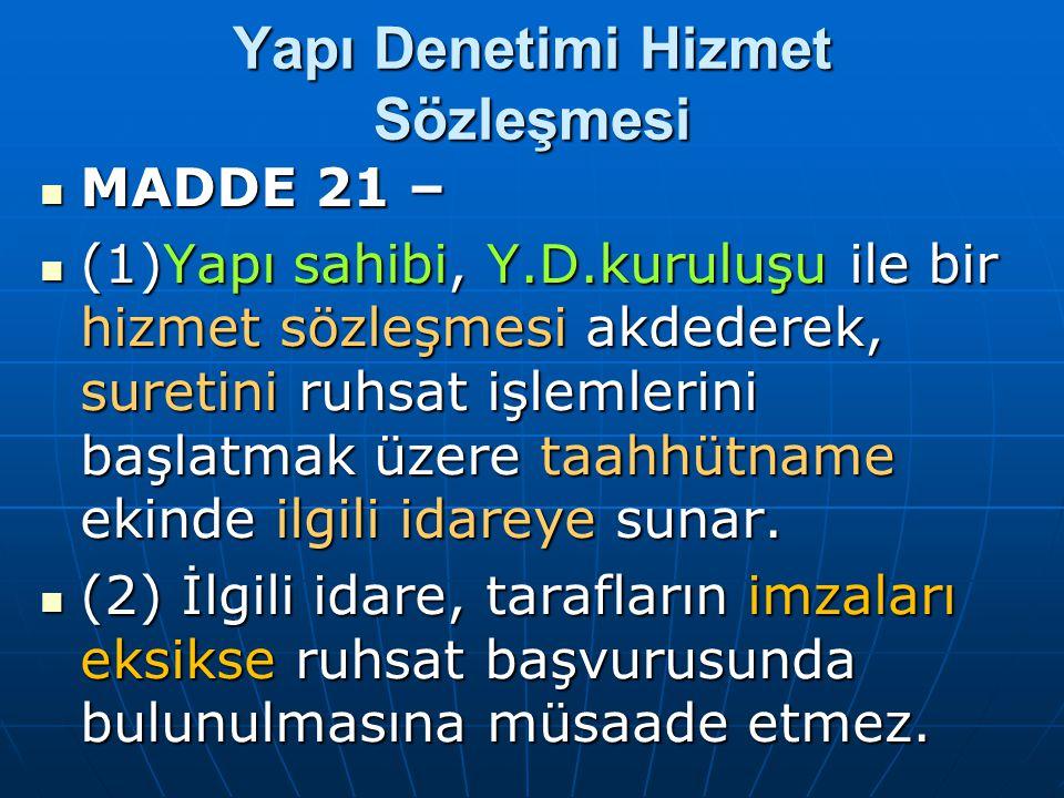 Yapı Denetimi Hizmet Sözleşmesi  MADDE 21 –  (1)Yapı sahibi, Y.D.kuruluşu ile bir hizmet sözleşmesi akdederek, suretini ruhsat işlemlerini başlatmak