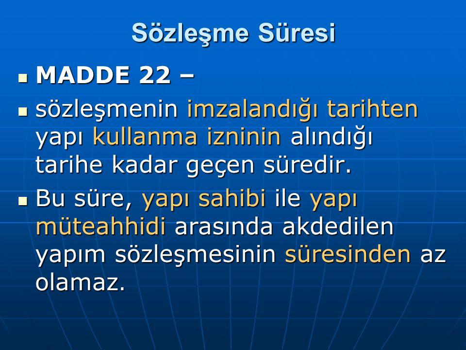 Sözleşme Süresi  MADDE 22 –  sözleşmenin imzalandığı tarihten yapı kullanma izninin alındığı tarihe kadar geçen süredir.  Bu süre, yapı sahibi ile