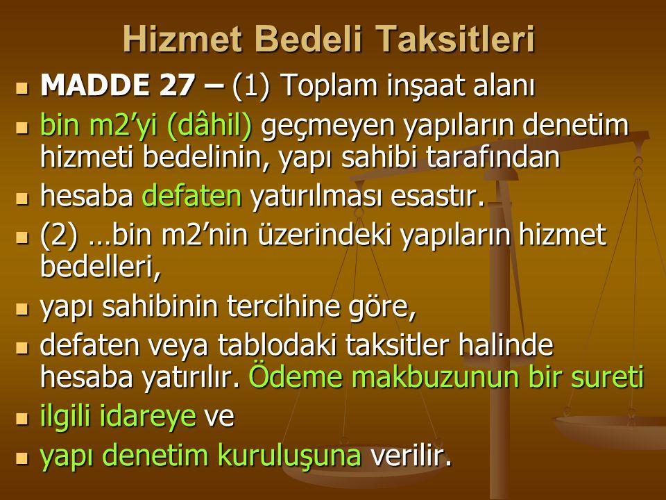 Hizmet Bedeli Taksitleri  MADDE 27 – (1) Toplam inşaat alanı  bin m2'yi (dâhil) geçmeyen yapıların denetim hizmeti bedelinin, yapı sahibi tarafından