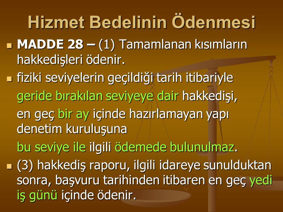 Hizmet Bedelinin Ödenmesi  MADDE 28 – (1) Tamamlanan kısımların hakkedişleri ödenir.  fiziki seviyelerin geçildiği tarih itibariyle geride bırakılan