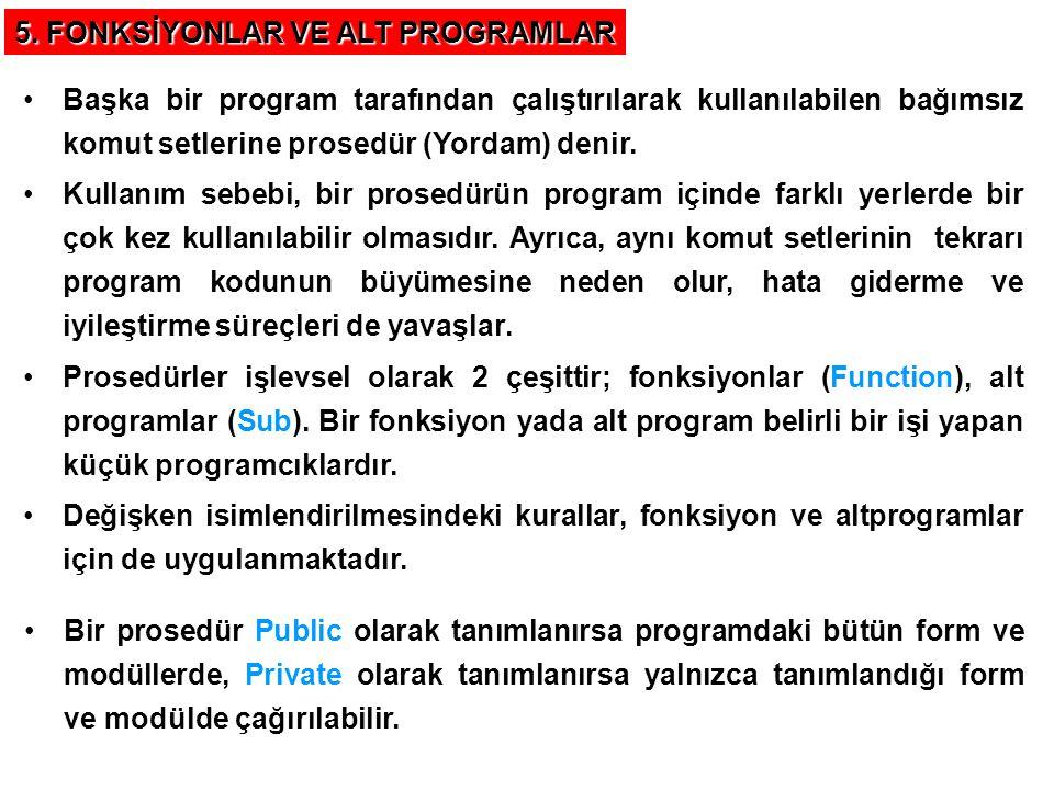5. FONKSİYONLAR VE ALT PROGRAMLAR •Başka bir program tarafından çalıştırılarak kullanılabilen bağımsız komut setlerine prosedür (Yordam) denir. •Kulla