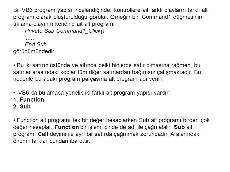 Bir VB6 program yapısı incelendiğinde, kontrollere ait farklı olayların farklı alt program olarak oluşturulduğu görülür. Örneğin bir Command1 düğmesin