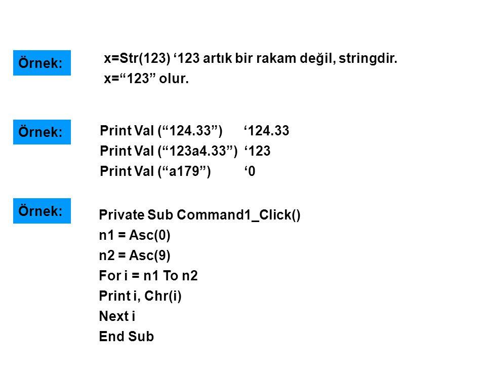 "x=Str(123) '123 artık bir rakam değil, stringdir. x=""123"" olur. Örnek: Print Val (""124.33"") '124.33 Print Val (""123a4.33"") '123 Print Val (""a179"") '0"