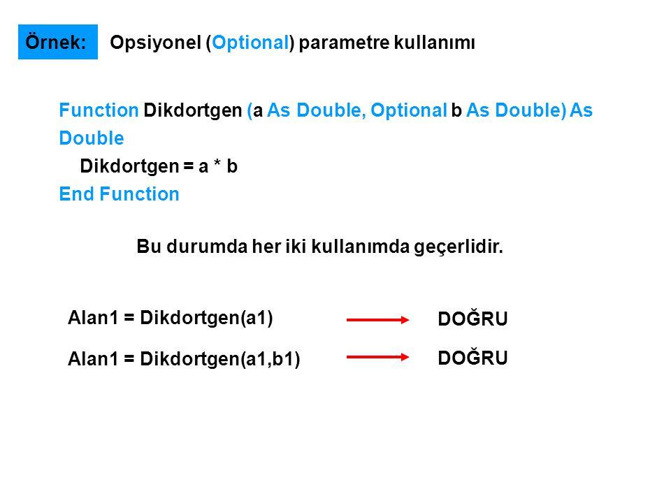 Örnek: Opsiyonel (Optional) parametre kullanımı Alan1 = Dikdortgen(a1) Alan1 = Dikdortgen(a1,b1) DOĞRU Bu durumda her iki kullanımda geçerlidir. Funct