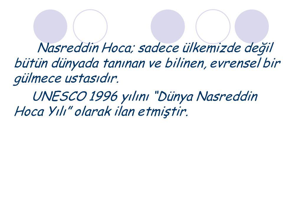 """Nasreddin Hoca; sadece ülkemizde değil bütün dünyada tanınan ve bilinen, evrensel bir gülmece ustasıdır. UNESCO 1996 yılını """"Dünya Nasreddin Hoca Yılı"""
