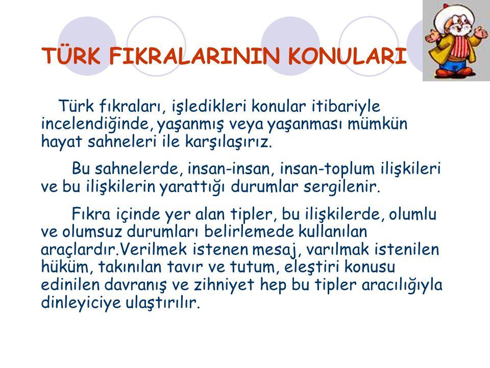 TÜRK FIKRALARININ KONULARI Türk fıkraları, işledikleri konular itibariyle incelendiğinde, yaşanmış veya yaşanması mümkün hayat sahneleri ile karşılaşı