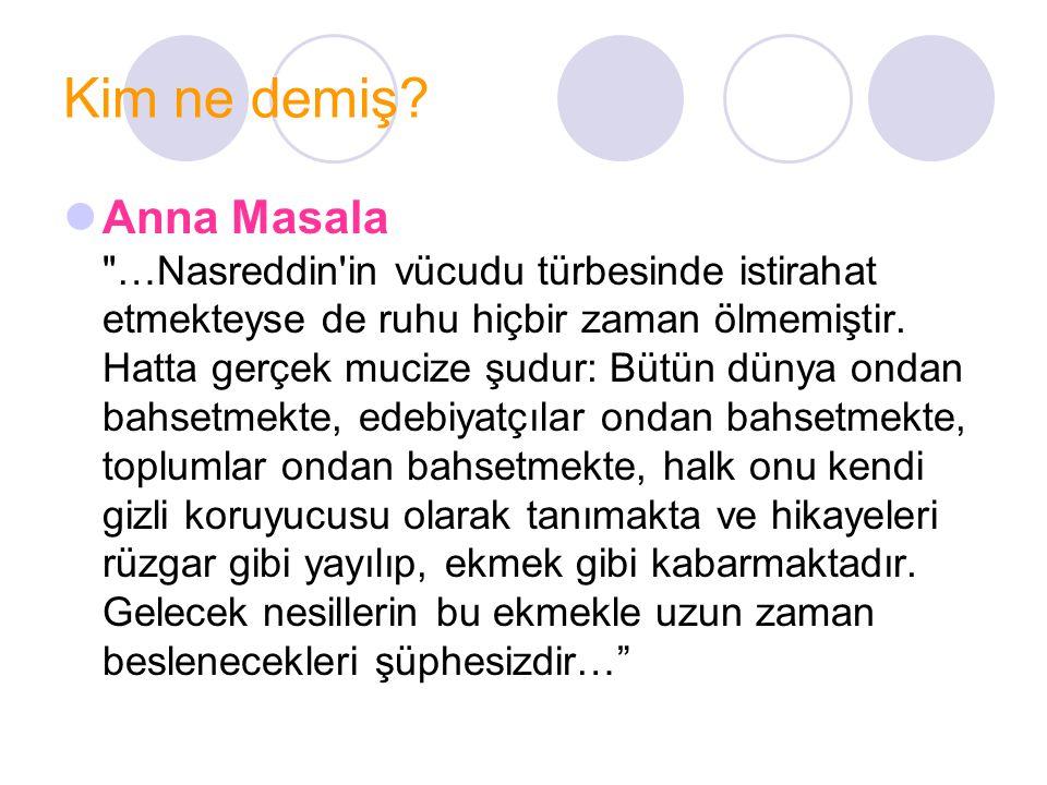 Nasreddin Hoca Türk düşünce tarihinin büyük dehası gerçek bir halk filozofu olan Nasrettin Hoca, hicri 605, miladi 1208 yılında Sivrihisar'ın Hortu köyünde doğmuştur.