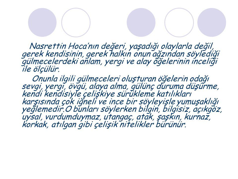  Nasreddin Hoca sağlam bir İslâm inancına, köklü bir dinî bilgiye, ciddî bir ahlâkî yapıya sahiptir.