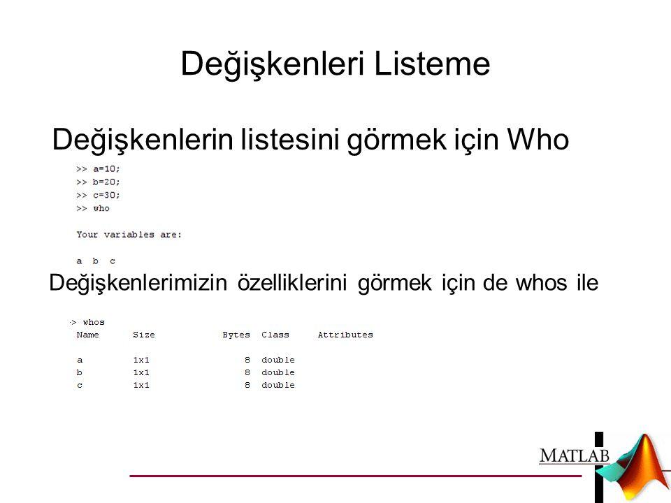 Değişkenleri Listeme Değişkenlerin listesini görmek için Who komutu ile Değişkenlerimizin özelliklerini görmek için de whos ile