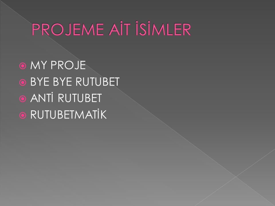  MY PROJE  BYE BYE RUTUBET  ANTİ RUTUBET  RUTUBETMATİK