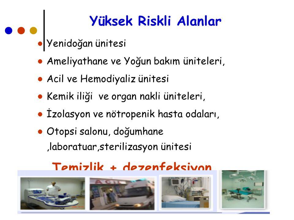 Yüksek Riskli Alanlar  Yenidoğan ünitesi  Ameliyathane ve Yoğun bakım üniteleri,  Acil ve Hemodiyaliz ünitesi  Kemik iliği ve organ nakli üniteler