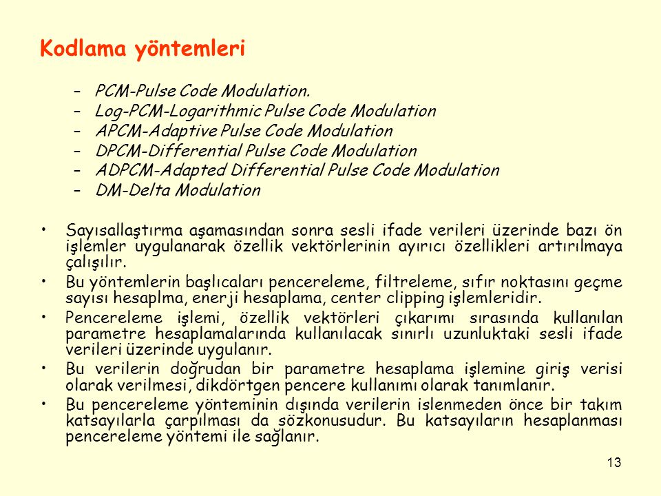 13 Kodlama yöntemleri –PCM-Pulse Code Modulation. –Log-PCM-Logarithmic Pulse Code Modulation –APCM-Adaptive Pulse Code Modulation –DPCM-Differential P