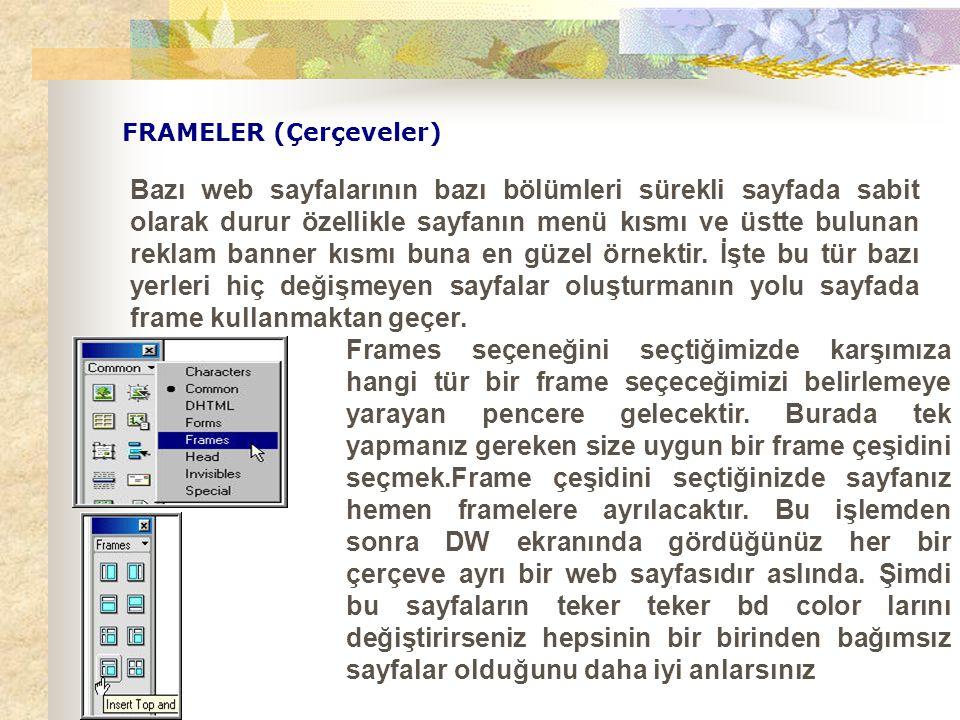 FRAMELER (Çerçeveler) Bazı web sayfalarının bazı bölümleri sürekli sayfada sabit olarak durur özellikle sayfanın menü kısmı ve üstte bulunan reklam ba