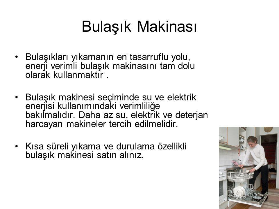 Bulaşık Makinası •Bulaşıkları yıkamanın en tasarruflu yolu, enerji verimli bulaşık makinasını tam dolu olarak kullanmaktır.