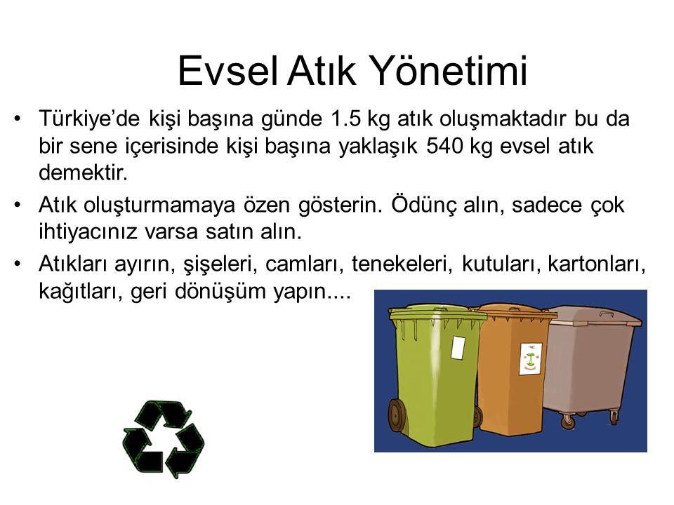 Evsel Atık Yönetimi •Türkiye'de kişi başına günde 1.5 kg atık oluşmaktadır bu da bir sene içerisinde kişi başına yaklaşık 540 kg evsel atık demektir.