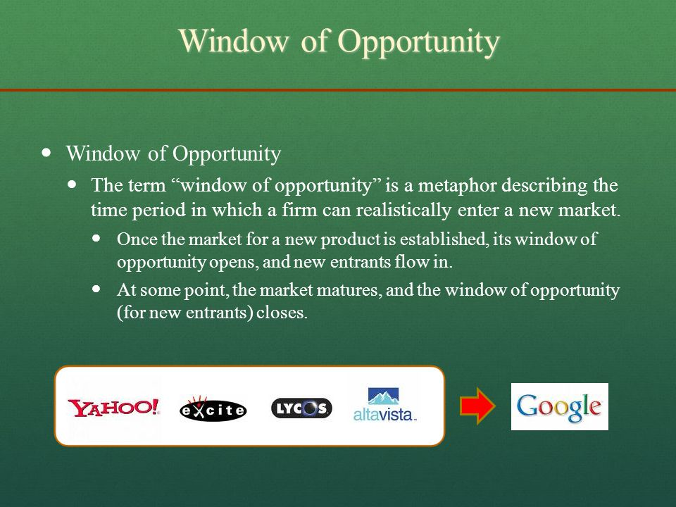 "Window of Opportunity   Window of Opportunity   The term ""window of opportunity"" is a metaphor describing the time period in which a firm can real"