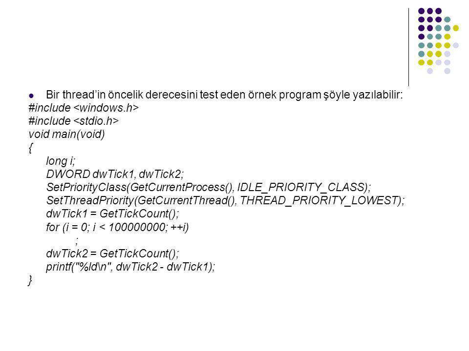  Bir thread'in öncelik derecesini test eden örnek program şöyle yazılabilir: #include void main(void) { long i; DWORD dwTick1, dwTick2; SetPriorityCl