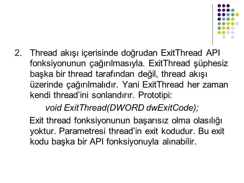 2.Thread akışı içerisinde doğrudan ExitThread API fonksiyonunun çağırılmasıyla. ExitThread şüphesiz başka bir thread tarafından değil, thread akışı üz