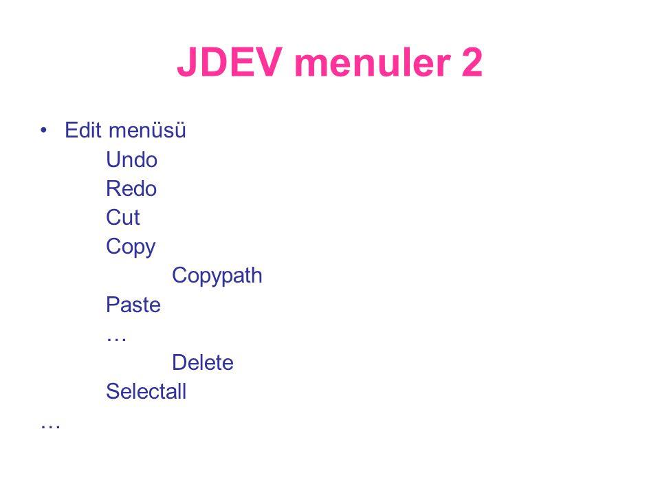 JDEV menuler 2 •Edit menüsü Undo Redo Cut Copy Copypath Paste … Delete Selectall …
