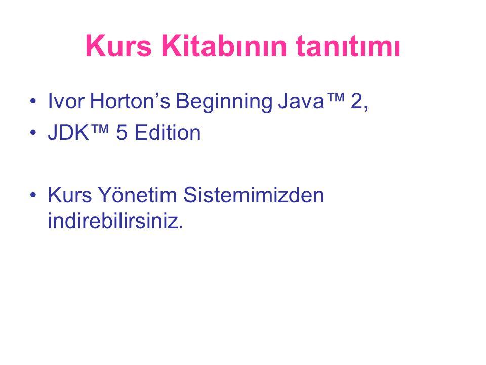 Kurs Kitabının tanıtımı •Ivor Horton's Beginning Java™ 2, •JDK™ 5 Edition •Kurs Yönetim Sistemimizden indirebilirsiniz.