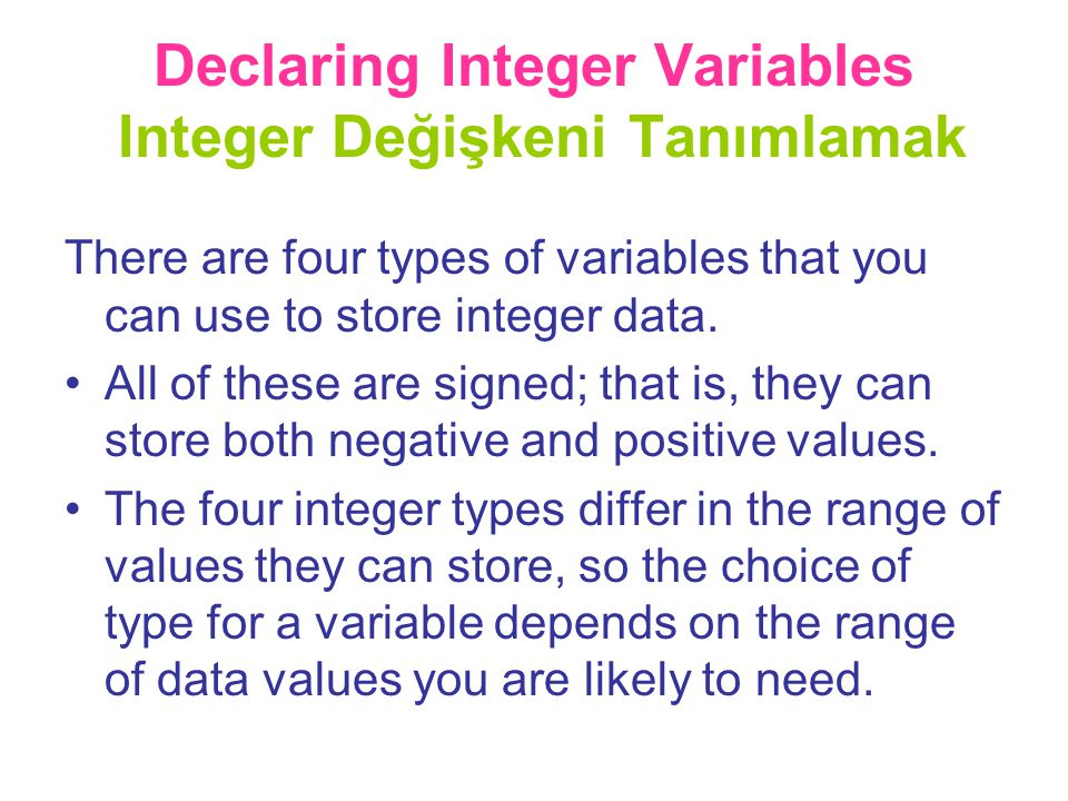 Declaring Integer Variables Integer Değişkeni Tanımlamak There are four types of variables that you can use to store integer data. •All of these are s