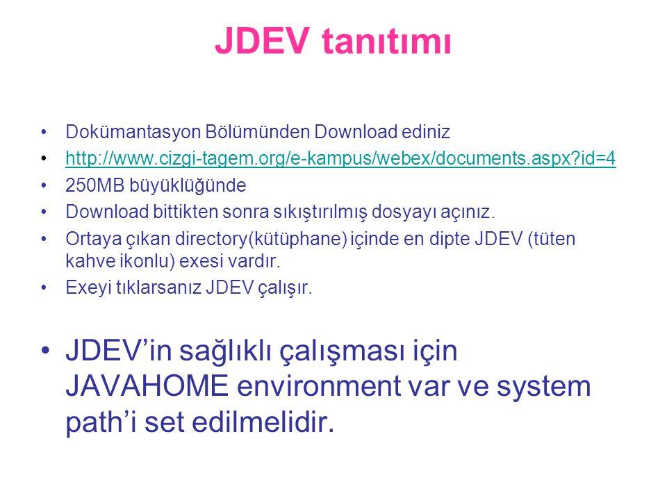 JDEV tanıtımı •Dokümantasyon Bölümünden Download ediniz •http://www.cizgi-tagem.org/e-kampus/webex/documents.aspx?id=4http://www.cizgi-tagem.org/e-kampus/webex/documents.aspx?id=4 •250MB büyüklüğünde •Download bittikten sonra sıkıştırılmış dosyayı açınız.