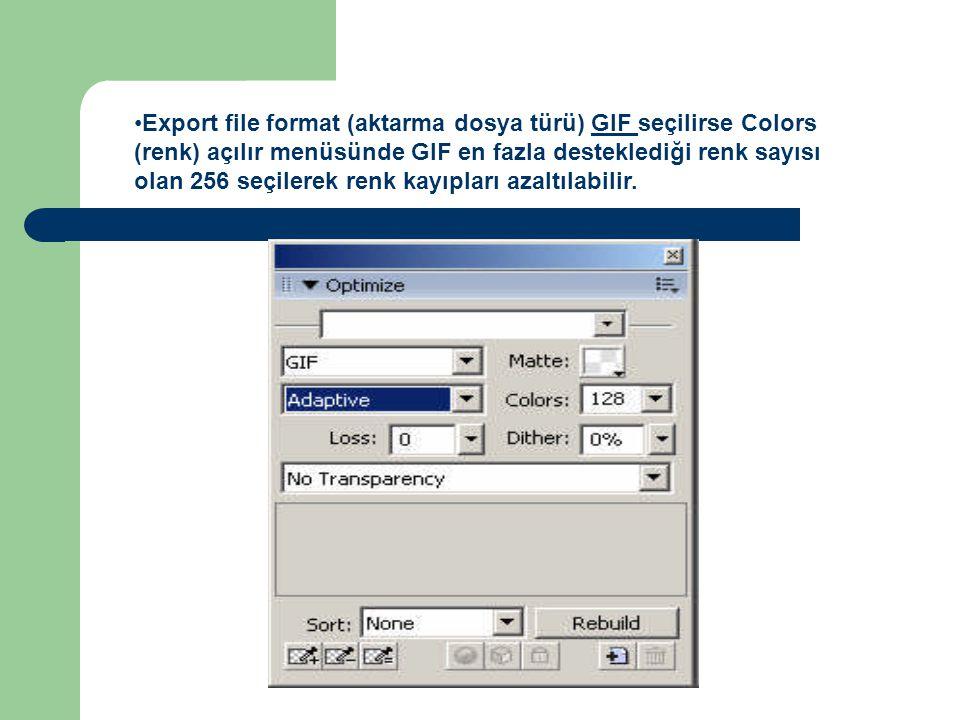 •Export file format (aktarma dosya türü) GIF seçilirse Colors (renk) açılır menüsünde GIF en fazla desteklediği renk sayısı olan 256 seçilerek renk kayıpları azaltılabilir.
