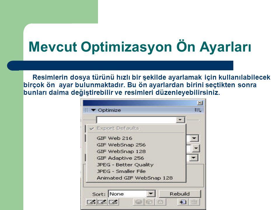 Mevcut Optimizasyon Ön Ayarları Resimlerin dosya türünü hızlı bir şekilde ayarlamak için kullanılabilecek birçok ön ayar bulunmaktadır.