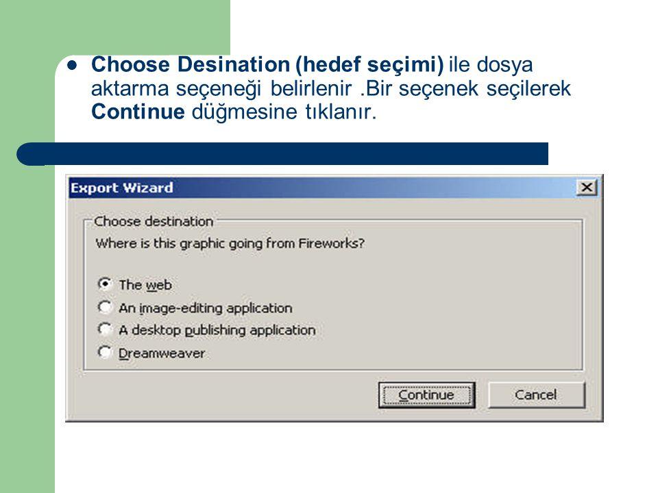  Choose Desination (hedef seçimi) ile dosya aktarma seçeneği belirlenir.Bir seçenek seçilerek Continue düğmesine tıklanır.