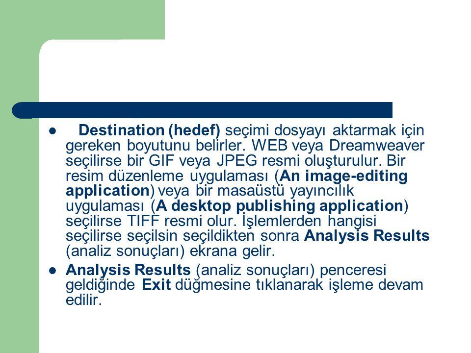  Destination (hedef) seçimi dosyayı aktarmak için gereken boyutunu belirler.