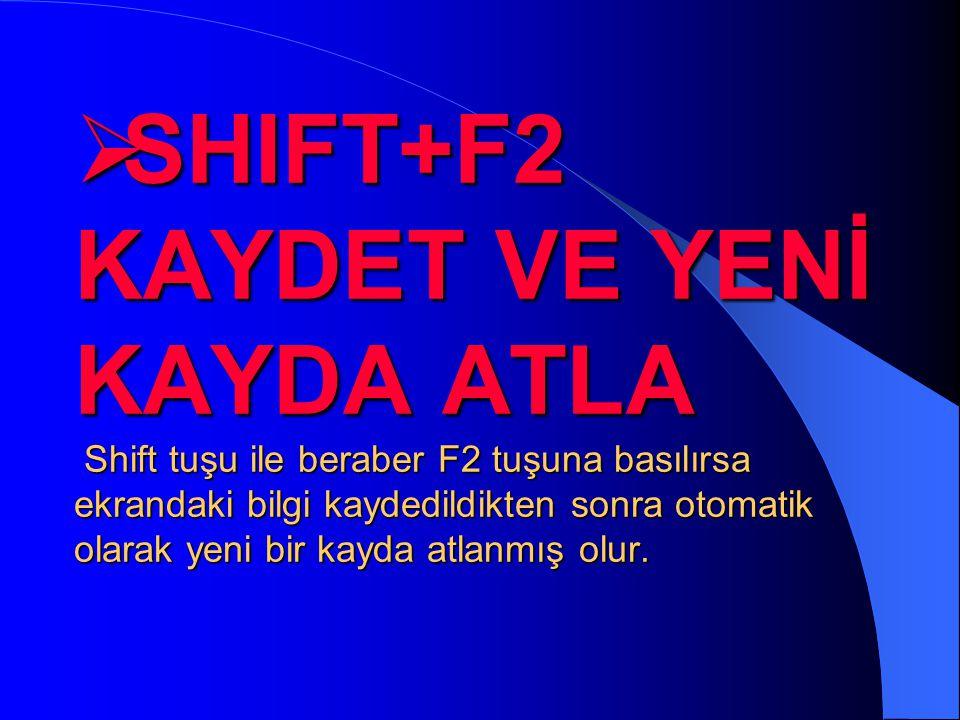 •F2-KAYIT/LİSTE Ekrandaki bilgilerin kaydını sağlar. Ayrıca liste alınan ekranlarda listenin başlatılması ve sayfanın sürdürülmesi için kullanılır.