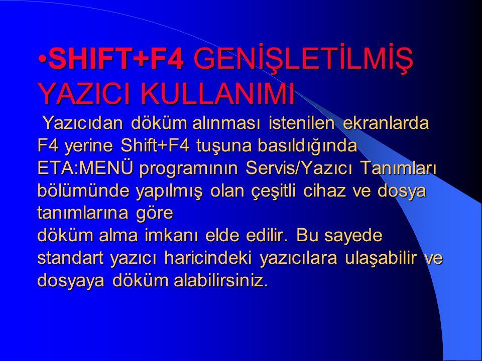 •F4-YAZDIRMA/TOPLU FATURA BASIMI Listeleme ekranlarında listenin yazıcıdan alınmasını, ayrıca FATURA modülünde kesilen faturaların toplu olarak yazıcı