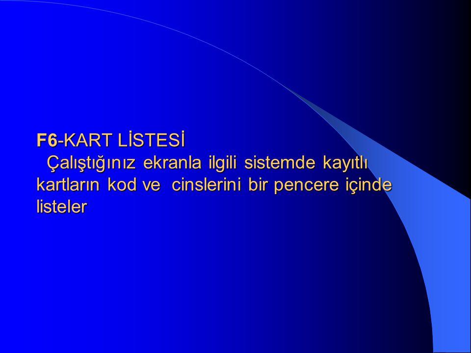 •F5-HAREKETLER/ARAMA/POZİSYON Bu tuş çalıştığınız kartla ilgili hareketleri ekranda listeler. Kayıt arama ekranlarında ise kayıtları tek tek arayıp gö