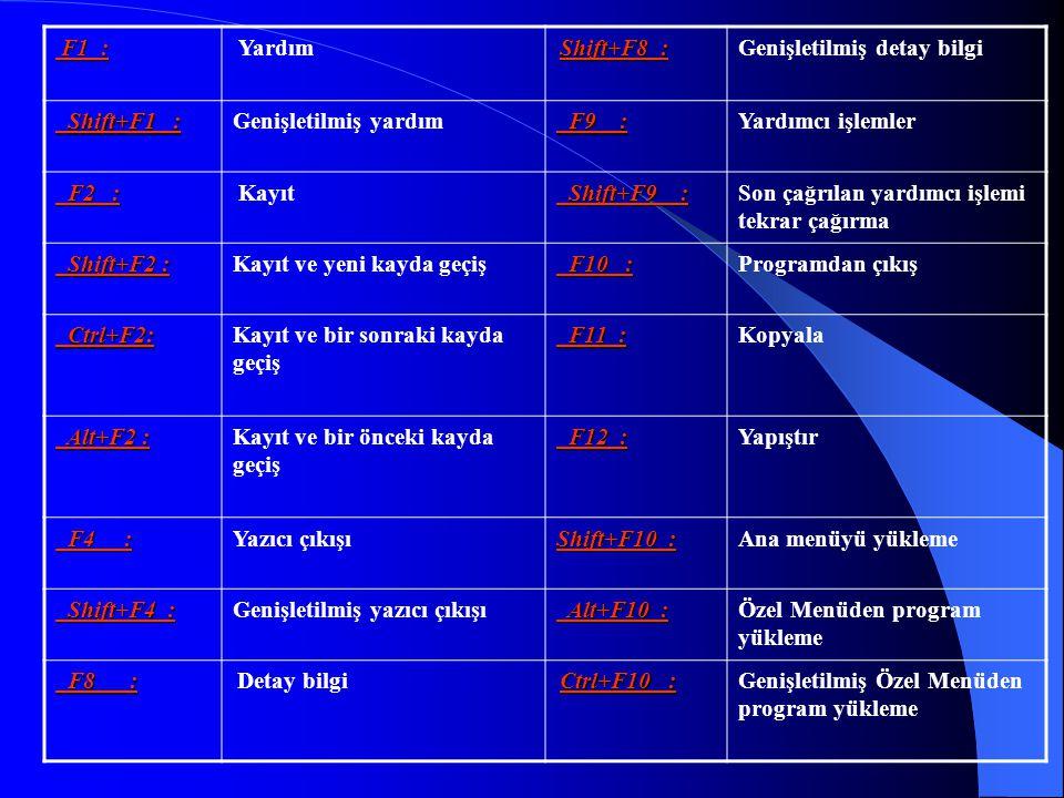 •F5-HAREKETLER/ARAMA/POZİSYON Bu tuş çalıştığınız kartla ilgili hareketleri ekranda listeler.