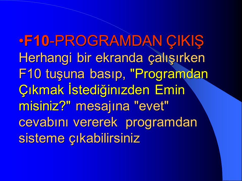 •F9/F10-SİSTEME GEÇİCİ ÇIKIŞ Bu seçenek yardımı ile çalıştığınız program modülünden geçici olarak sisteme çıkıp, çeşitli DOS işlemleri yaptıktan sonra