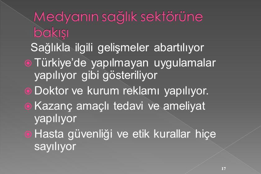 Sağlıkla ilgili gelişmeler abartılıyor  Türkiye'de yapılmayan uygulamalar yapılıyor gibi gösteriliyor  Doktor ve kurum reklamı yapılıyor.  Kazanç a