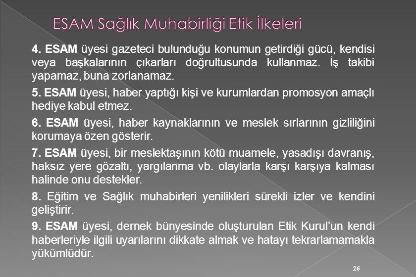 26 4. ESAM üyesi gazeteci bulunduğu konumun getirdiği gücü, kendisi veya başkalarının çıkarları doğrultusunda kullanmaz. İş takibi yapamaz, buna zorla