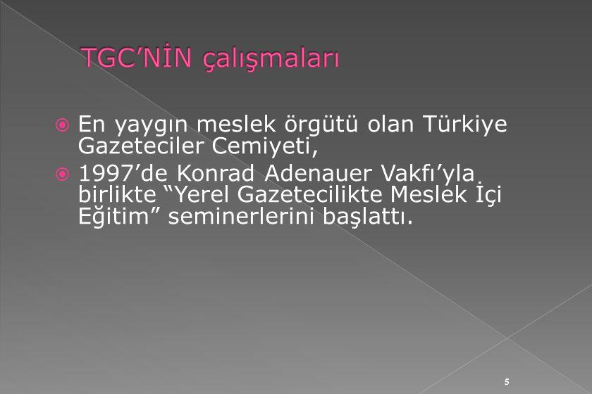  En yaygın meslek örgütü olan Türkiye Gazeteciler Cemiyeti,  1997'de Konrad Adenauer Vakfı'yla birlikte Yerel Gazetecilikte Meslek İçi Eğitim seminerlerini başlattı.