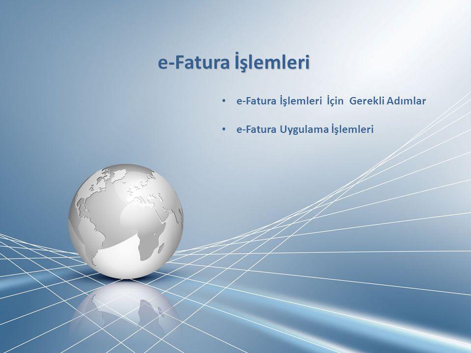 e-Fatura İçin Gerekli Adımları e-Fatura İçin Gerekli Adımları • e-Fatura entegrasyonu, çalışma parametrelerinde sisteme uygun olarak seçilmelidir.