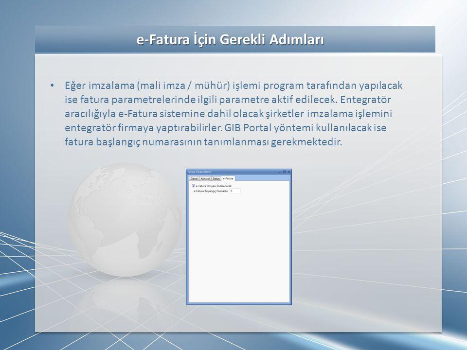 e-Fatura İçin Gerekli Adımları e-Fatura İçin Gerekli Adımları • Eğer imzalama (mali imza / mühür) işlemi program tarafından yapılacak ise fatura param