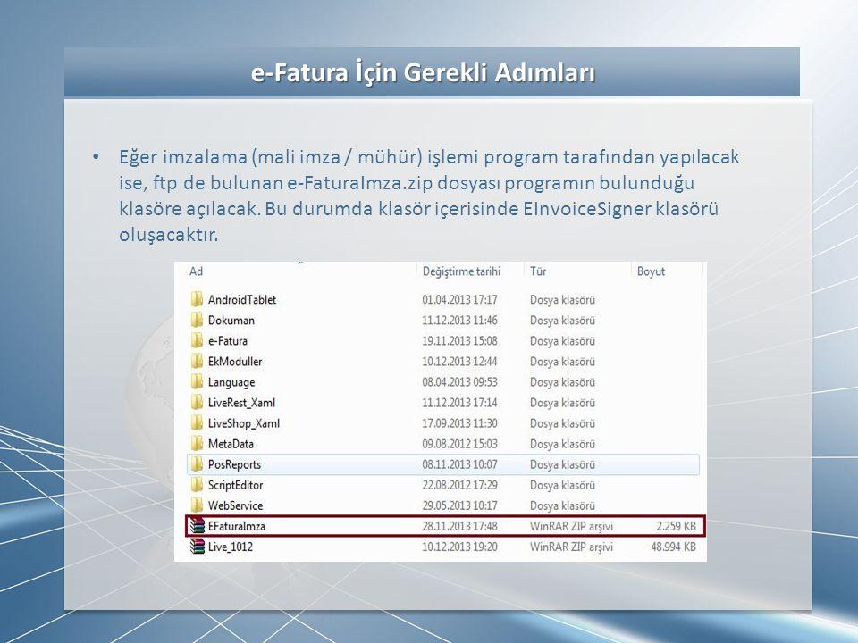 e-Fatura İçin Gerekli Adımları e-Fatura İçin Gerekli Adımları • Eğer imzalama (mali imza / mühür) işlemi program tarafından yapılacak ise, ftp de bulu
