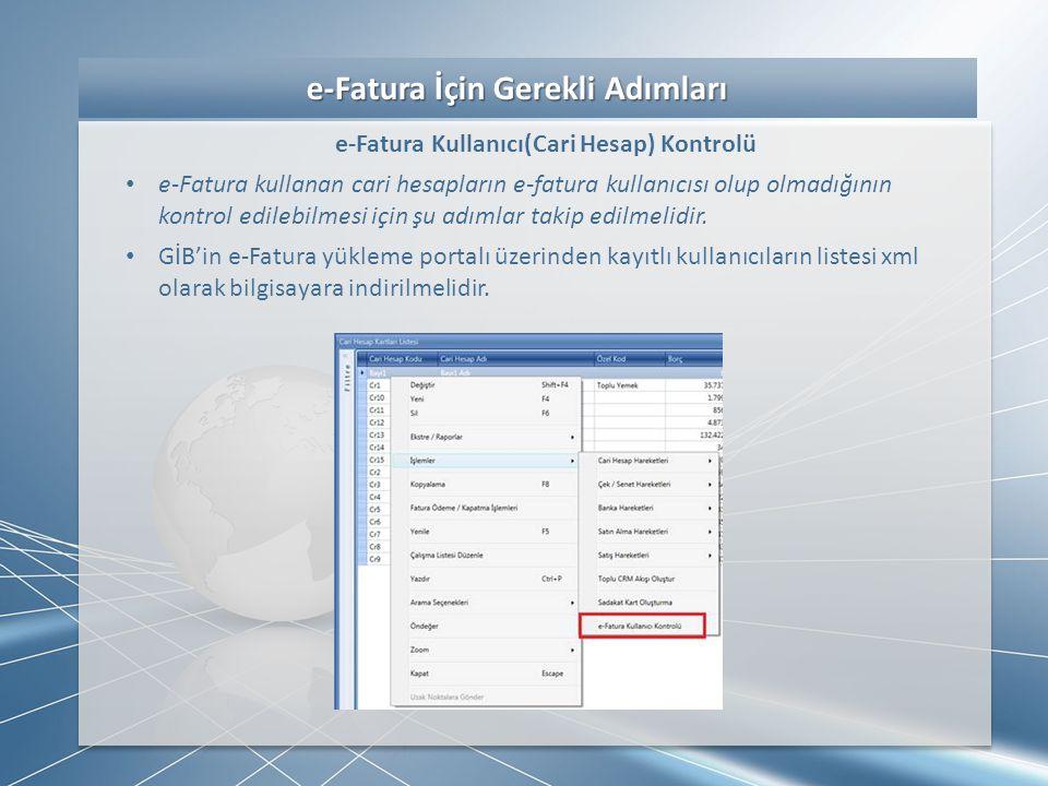 e-Fatura İçin Gerekli Adımları e-Fatura İçin Gerekli Adımları e-Fatura Kullanıcı(Cari Hesap) Kontrolü • e-Fatura kullanan cari hesapların e-fatura kul