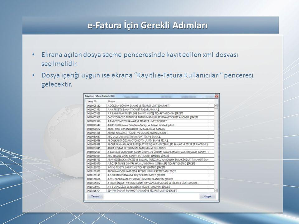 e-Fatura İçin Gerekli Adımları e-Fatura İçin Gerekli Adımları • Ekrana açılan dosya seçme penceresinde kayıt edilen xml dosyası seçilmelidir. • Dosya