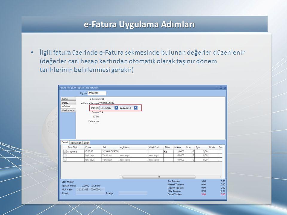 e-Fatura Uygulama Adımları e-Fatura Uygulama Adımları • İlgili fatura üzerinde e-Fatura sekmesinde bulunan değerler düzenlenir (değerler cari hesap ka