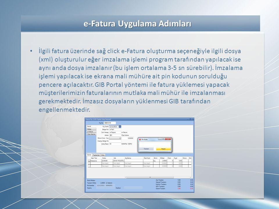 e-Fatura Uygulama Adımları e-Fatura Uygulama Adımları • İlgili fatura üzerinde sağ click e-Fatura oluşturma seçeneğiyle ilgili dosya (xml) oluşturulur