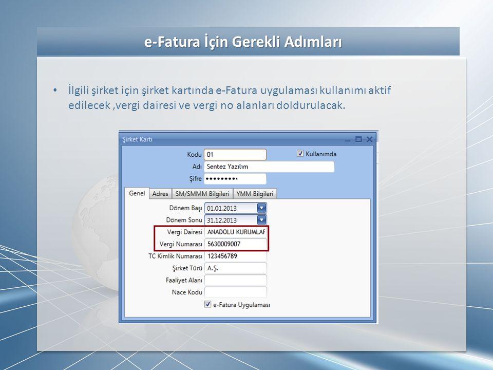 e-Fatura İçin Gerekli Adımları e-Fatura İçin Gerekli Adımları • İlgili şirket için şirket kartında e-Fatura uygulaması kullanımı aktif edilecek,vergi