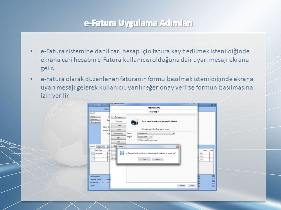 • e-Fatura sistemine dahil cari hesap için fatura kayıt edilmek istenildiğinde ekrana cari hesabın e-Fatura kullanıcısı olduğuna dair uyarı mesajı ekr
