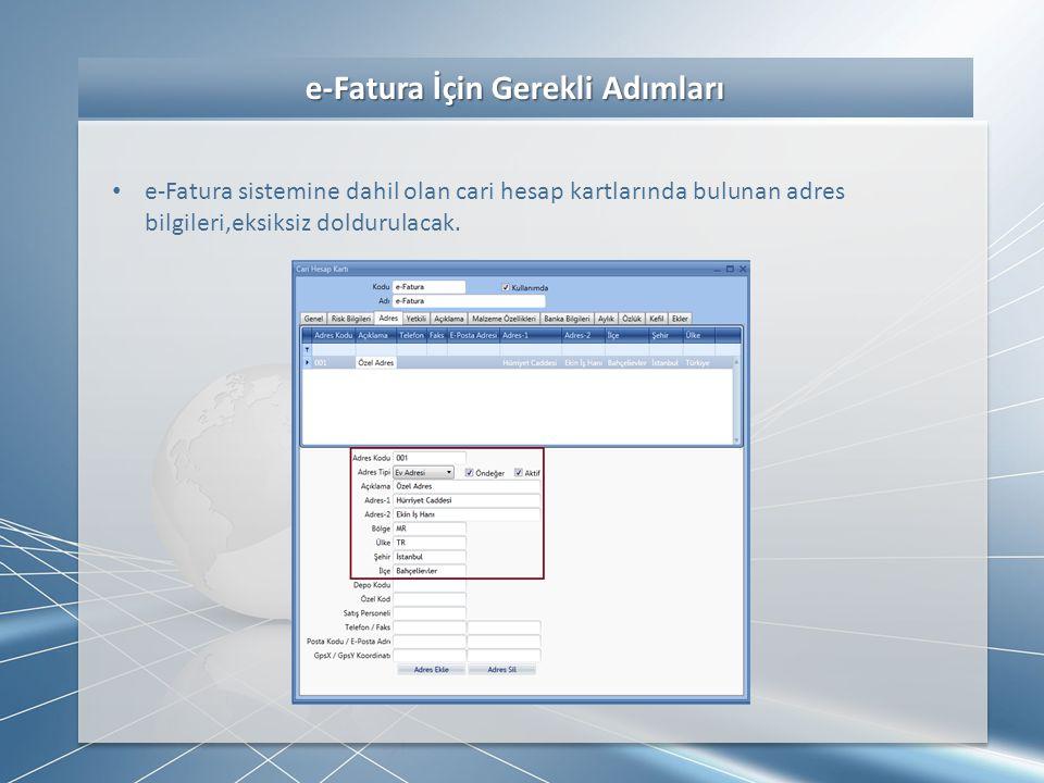 e-Fatura İçin Gerekli Adımları e-Fatura İçin Gerekli Adımları • e-Fatura sistemine dahil olan cari hesap kartlarında bulunan adres bilgileri,eksiksiz